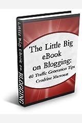 The Little Big eBook on Blogging: 40 Traffic Generation Tips Kindle Edition