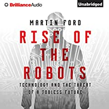 Rise of the Robots: Technology and the Threat of a Jobless Future Audiobook by Martin Ford Narrated by Jeff Cummings