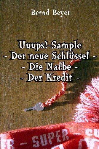 Uuups!-Sample - Der neue Schlüssel - Die Narbe - Der Kredit - (German Edition)