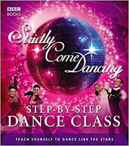 Strictly Come Dancing Step By Step Dance Class Dance Yourself Fit With The Beginner S Guide To All The Dances From The Show Amazon Co Uk Kele Baker Ralf Schiller 9781846077654 Books