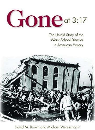 Gone at 3:17: The Untold Story of the Worst School Disaster in American History (Beautiful Disaster Hardcover)