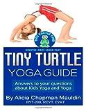 Tiny Turtle Yoga Guide, Alicia Mauldin, 1499197071