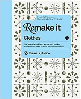 Awesome Remake It: Clothes: Henrietta Thompson, Neal Whittington: 9780500516324:  Amazon.com: Books