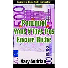 Pourquoi vous n'êtes pas encore riche: L'argent et la richesse étudiés en profondeur (French Edition)