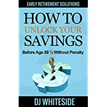 Early Retirement Solutions: How to Unlock Your Savings Before Age 59 ½ Without Penalty