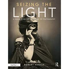 Seizing the Light: A Social & Aesthetic History of Photography, 3rd Edition from Focal Press