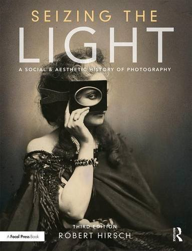 1138944254 - Seizing the Light: A Social & Aesthetic History of Photography
