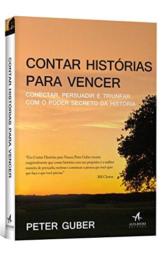 Contar Histórias para Vencer: Conectar Persuadir e Triunfar com o Poder Secreto da História