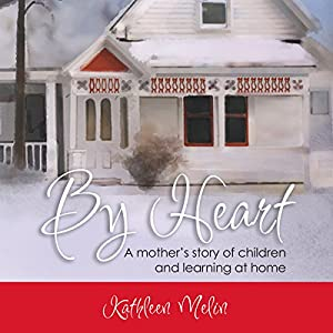 By Heart: A Mother's Story of Children and Learning at Home Audiobook