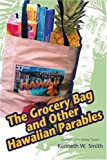 The Grocery Bag and Other Hawaiian Parables, Kenneth Smith, 0595376355