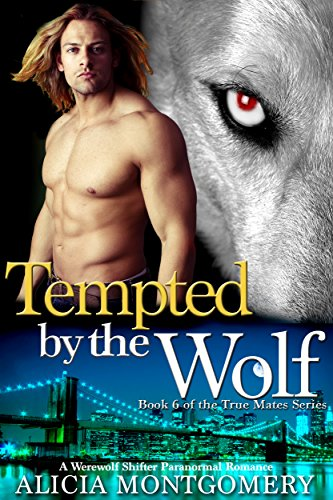 Tempted by the Wolf: A Werewolf Shifter Paranormal Romance (True Mates Book 6) by [Montgomery, Alicia]