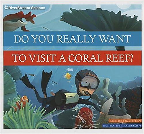 Kostenlose Hörbücher iPad kostenlos herunterladen Do You Really Want to Visit a Coral Reef? by Bridget Heos PDF ePub iBook