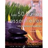 50 HUILES ESSENTIELLES INCONTOURNABLES (LES)