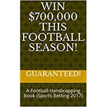 Win $700,000 This Football Season!: A Football Handicapping Book (Sports Betting 2017)