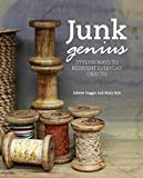 Junk Genius: Stylish Ways to Reinvent Everyday Objects