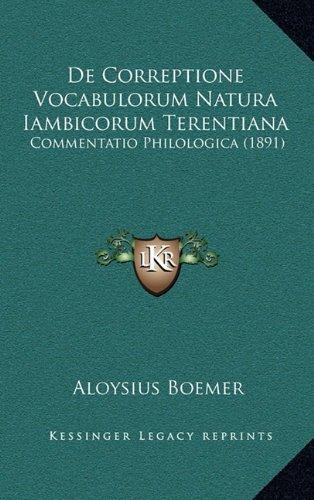 De Correptione Vocabulorum Natura Iambicorum Terentiana: Commentatio Philologica (1891) (Latin Edition)