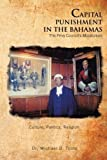 Capital Punishment in the Bahamas the Privy Council's Moratorium, Michael D. Toote, 1456798839