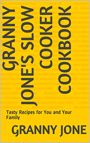 Granny Jone's Slow Cooker Cookbook : Tasty Recipes for You and Your Family by Granny Jone