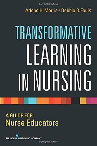 Transformative Learning in Nursing: A Guide for Nurse Educators (Nursing Educator)