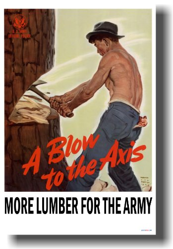 - A Blow to the Axis - More Lumber for the Army - NEW Vintage WW2 Reproduction Poster