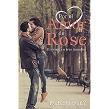 Por el amor de Rose: Un viaje en tres mundos (Spanish Edition)