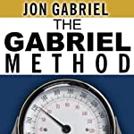 The Gabriel Method: The Revolutionary Diet-Free Way to Totally Transform Your Body | Jon Gabriel