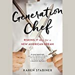 Generation Chef: Risking It All for a New American Dream | Karen Stabiner