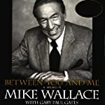 Between You and Me: A Memoir | Mike Wallace,Gary Paul Gates