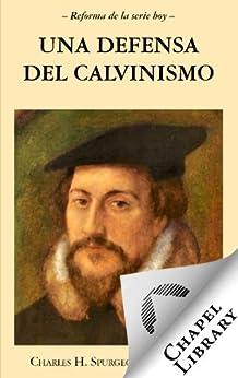 Una defensa al Calvinismo (Spanish Edition) by [Spurgeon, Charles]