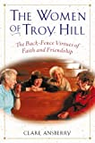 img - for The Women of Troy Hill: The Back-Fence Virtues of Faith and Friendship book / textbook / text book