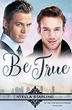 Be True (At Last, The Beloved Series) (Volume 1)