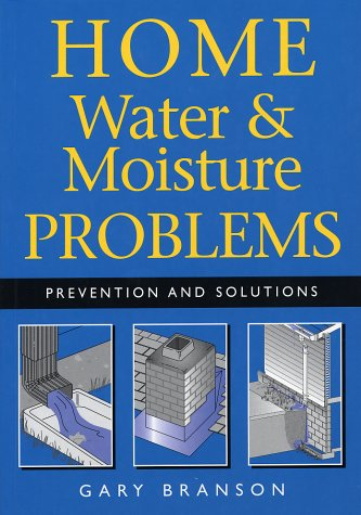 Solutions Moisture - Home Water and Moisture Problems: Prevention and Solutions