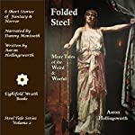 Folded Steel: More Tales of the Weird and Woeful: Steel Tale Series, Volume 2 | Aaron Hollingsworth