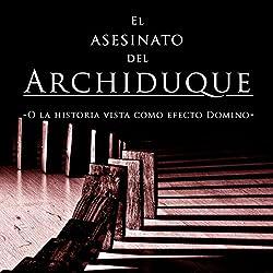 El asesinato del Archiduque [The Assassination of Archduke]