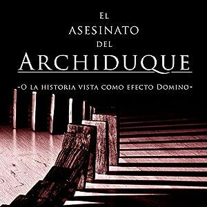 El asesinato del Archiduque [The Assassination of Archduke] Audiobook