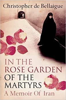 Ravishing In The Rose Garden Of The Martyrs A Memoir Of Iran Amazoncouk  With Fair In The Rose Garden Of The Martyrs A Memoir Of Iran With Awesome Burberry Covent Garden Also Map Of Covent Garden London In Addition Popular Garden Shrubs And  Seater Rattan Garden Furniture As Well As Gardens With Railway Sleepers Additionally Peppa Pig And The Vegetable Garden From Amazoncouk With   Fair In The Rose Garden Of The Martyrs A Memoir Of Iran Amazoncouk  With Awesome In The Rose Garden Of The Martyrs A Memoir Of Iran And Ravishing Burberry Covent Garden Also Map Of Covent Garden London In Addition Popular Garden Shrubs From Amazoncouk