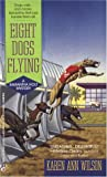 Eight Dogs Flying, Karen A. Wilson, 0425144909