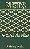 Nets to Catch the Wind, J. Harry Yeates, 0759622469