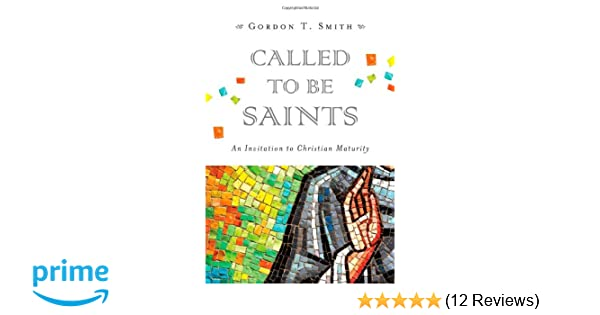 Called to be saints an invitation to christian maturity gordon t called to be saints an invitation to christian maturity gordon t smith 9780830840304 amazon books fandeluxe Image collections
