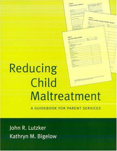 Reducing Child Maltreatment: A Guidebook for Parent Services (Treatment Manuals for Practitioners)