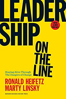 Leadership on the Line, With a New Preface: Staying Alive Through the Dangers of Change by [Heifetz, Ronald, Linsky, Marty]