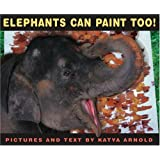 Elephants Can Paint Too! (Ala Notable Children's Books. Younger Readers (Awards))