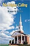 No Higher Calling, Robert B. Hanks, 1413722911
