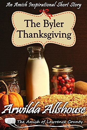 The Byler Thanksgiving: An Amish Christian Inspirational Short Story: The Amish of Lawrence County, PA (Patchwork Friends: Quilters of Lawrence County Book 1)