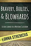 Bravery, Bullies, & Blowhards: Lessons Learned in a Montana Classroom
