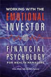 img - for Working with the Emotional Investor: Financial Psychology for Wealth Managers: Financial Psychology for Wealth Managers book / textbook / text book