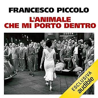 Francesco Piccolo - L'animale che mi porto dentro (2019). mp3 - 320kbps