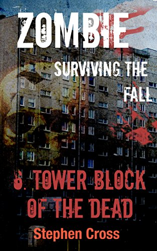 Tower Block of the Dead (ZOMBIE: Surviving The Fall Book 6) by [Cross, Stephen]
