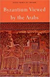 Byzantium Viewed by the Arabs (Harvard Middle Eastern Monographs)