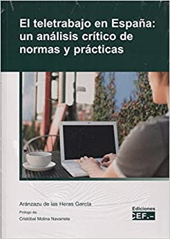 El Teletrabajo En España: Un Análisis Crítico De Las Normas Y Prácticas por Aranzazu De Las Heras Garcia